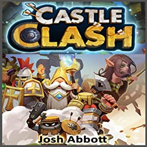 Castle Clash Game Guide: Cheats, Hints, Tips, Help, Walkthroughs, + MORE! | [Josh Abbott]