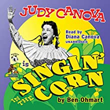 Judy Canova: Singin' in the Corn! (       UNABRIDGED) by Ben Ohmart Narrated by Diana Canova