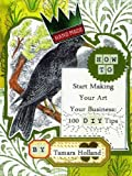 img - for How To Start Making Your Art Your Business: 100 DIY Tips book / textbook / text book