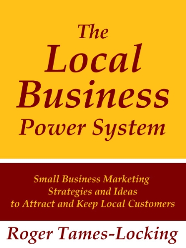 Local Business Power System: Small Business Marketing Strategies and Ideas to Attract Local Customers