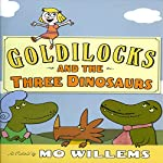 Goldilocks and the Three Dinosaurs | Mo Willems