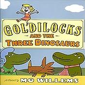 Goldilocks and the Three Dinosaurs | [Mo Willems]