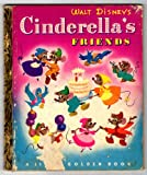 Walt Disney's Cinderella's Friends (A Little Golden Book)