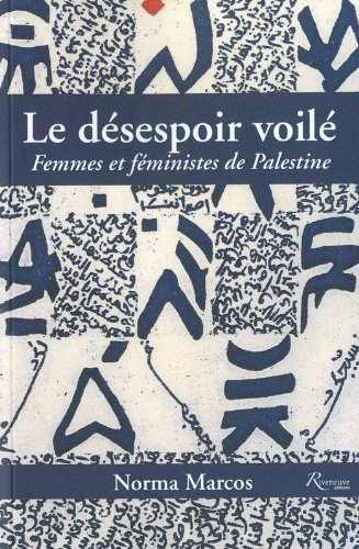 Le désespoir voilé ; femmes et féministes en Palestine