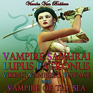 Vampire Samurai, Lupus Patronus, Viking Vampire's Voyage, and Vampire of the Sea | [Vianka Van Bokkem]