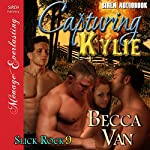 Capturing Kylie: Slick Rock 9 (Menage Everlasting) | Becca Van