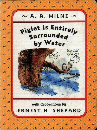 Piglet is Entirely Surrounded By Water, A. A. Milne