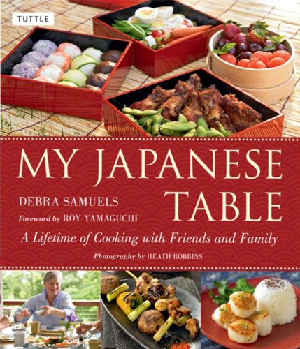 My Japanese Table: A Lifetime of Cooking with Friends and Family by Debra Samuels