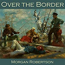 Over the Border Audiobook by Morgan Robertson Narrated by Cathy Dobson