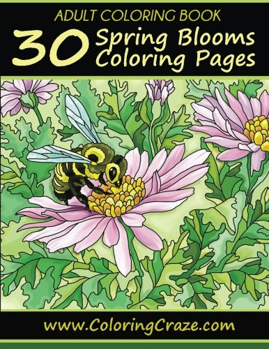 Adult Coloring Book: 30 Spring Blooms Coloring Pages, Coloring Books For Adults Series By ColoringCraze.com (ColoringCraze Adult Coloring Books, ... Coloring Books For Grownups) (Volume 17)