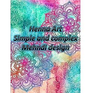 Henna Art: Simple to Complex Mehndi designs