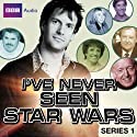 I've Never Seen Star Wars: Series 1 (       UNABRIDGED) by Marcus Brigstocke Narrated by Phill Jupitus, Paul Daniels, Mark Steel, Eve Pollard, Tim Brooke-Taylor, Esther Rantzen
