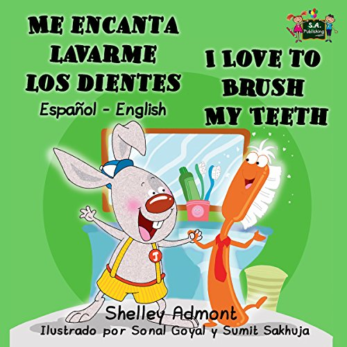 Me encanta lavarme los dientes  I Love to Brush My Teeth (bilingual children's books spanish english, spanish kids books,libros infantiles) (Spanish English Bilingual Collection)