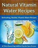 Vitamin Water Recipes - Refreshing, Easy, Healthy Vitamin Water Drink Recipes (The Easy Recipe Book 26)