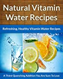 Vitamin Water Recipes - Refreshing, Easy, Healthy Vitamin Water Drink Recipes (The Easy Recipe Book 26)