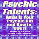 Psychic Talents: What Is Your Gift and How to Use It (       UNABRIDGED) by J. B. Love Narrated by Mary Jane Heath