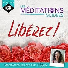 Les Méditations Guidées - Libérez ! | Livre audio Auteur(s) : Tissia Louis-Coudre Narrateur(s) : Tissia Louis-Coudre