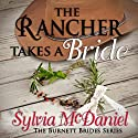 The Rancher Takes a Bride: The Burnett Brides, Book 1 (       UNABRIDGED) by Sylvia McDaniel Narrated by Robin Rowan