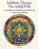 img - for Antistress Therapy: The Artful Path: 101 mandalas and inspirations from the fine arts to ensure your well-being book / textbook / text book