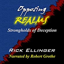 Opposing Realms: Strongholds of Deception Audiobook by Rick Ellinger Narrated by Robert Grothe