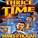 Thrice Upon a Time (       UNABRIDGED) by James P. Hogan Narrated by Derek Perkins