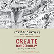 Create Dangerously: The Immigrant Artist at Work | [Edwidge Danticat]
