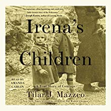 Irena's Children: The Extraordinary Story of the Woman Who Saved 2,500 Children from the Warsaw Ghetto | Livre audio Auteur(s) : Tilar J. Mazzeo Narrateur(s) : Amanda Carlin