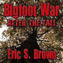 Bigfoot War: After the Fall (       UNABRIDGED) by Eric S. Brown Narrated by Scott J. Smith