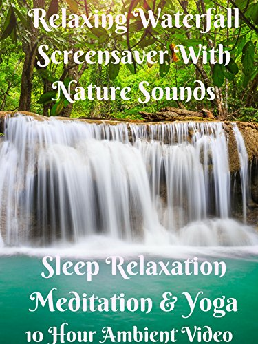 Relaxing waterfall screensaver with nature sounds 10 hour ambient video sleep relaxation meditation and yoga