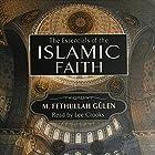 Essentials of the Islamic Faith Hörbuch von M. Fathullah Gülen Gesprochen von: Lee Crooks