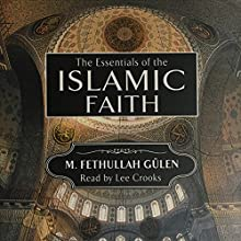 Essentials of the Islamic Faith | Livre audio Auteur(s) : M. Fathullah Gülen Narrateur(s) : Lee Crooks