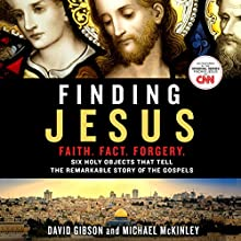 Finding Jesus: Six Holy Objects That Tell the Remarkable Story of the Gospels (       UNABRIDGED) by David Gibson, Michael McKinley Narrated by Peter Larkin