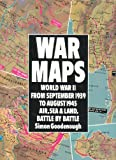 War Maps: World War II from September 1939 to August 1945: Air, Sea & Land, Battle by Battle
