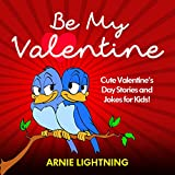 Children Books: Be My Valentine (Beginner Readers Children's Fiction Books Collection): Cute Valentine's Day Stories and Jokes for Kids! (Valentine's Day Books Series)
