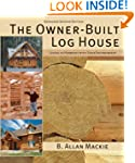 The Owner-Built Log House: Living in...