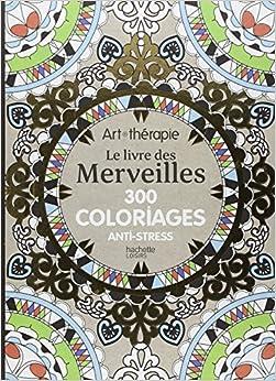 Amazon.fr - Le livre des Merveilles: 300 coloriages anti-stress - Collectif - Livres