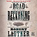 Road to Reckoning: A Novel (       UNABRIDGED) by Robert Lautner Narrated by Holter Graham