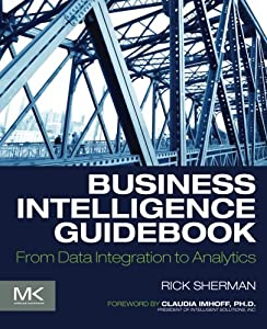 Business Intelligence Guidebook: From Data Integration to Analytics