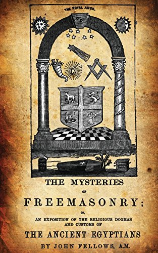 The Mysteries Of Freemasonry: Or, An Exposition Of The Religious Dogmas And Customs Of The Ancient Egyptians