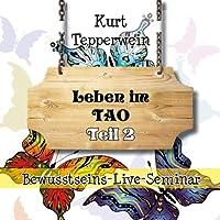 Leben im Tao: Teil 2 (Bewusstseins-Live-Seminar) Hörbuch