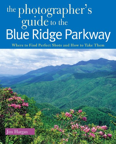 Best Price The Photographer s Guide to the Blue Ridge Parkway Where to Find Perfect Shots and How to Take Them The Photographer s088150887X
