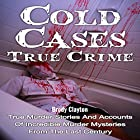 Cold Cases: True Crime: True Murder Stories and Accounts of Incredible Murder Mysteries from the Last Century Hörbuch von Brody Clayton Gesprochen von: Lynn Longseth