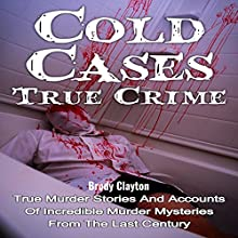 Cold Cases: True Crime: True Murder Stories and Accounts of Incredible Murder Mysteries from the Last Century   Livre audio Auteur(s) : Brody Clayton Narrateur(s) : Lynn Longseth