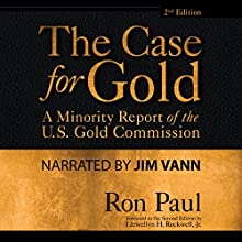 The Case for Gold | Livre audio Auteur(s) : Ron Paul, Lewis Lehrman Narrateur(s) : Jim Vann
