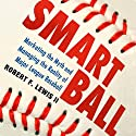 Smart Ball: Marketing the Myth and Managing the Reality of Major League Baseball (       UNABRIDGED) by Robert F. Lewis Narrated by Scotty Drake