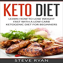 Keto Diet: Learn How to Lose Weight Fast with a Low Carb Ketogenic Diet for Beginners Audiobook by Steve Ryan Narrated by Lee Ahonen