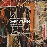 Constant Within Change: Gary Wragg: Five Decades of Painting: A Comprehensive Catalogue