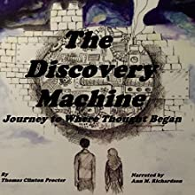 The Discovery Machine: Journey to Where Thought Began (       UNABRIDGED) by Thomas Clinton Procter Narrated by Ann M. Richardson