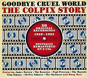 Goodbye Cruel World: The Colpix Story 1959-1962