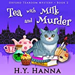Tea with Milk and Murder: Oxford Tearoom Mysteries, Book 2 | H.Y. Hanna